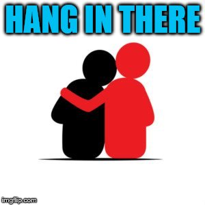 HANG IN THERE | made w/ Imgflip meme maker