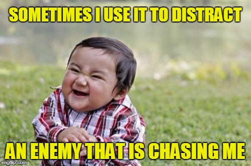 SOMETIMES I USE IT TO DISTRACT AN ENEMY THAT IS CHASING ME | image tagged in memes,evil toddler | made w/ Imgflip meme maker