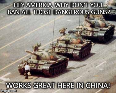 HEY AMERICA, WHY DON'T YOU BAN ALL THOSE DANGEROUS GUNS? WORKS GREAT HERE IN CHINA! | image tagged in chinese democracy | made w/ Imgflip meme maker