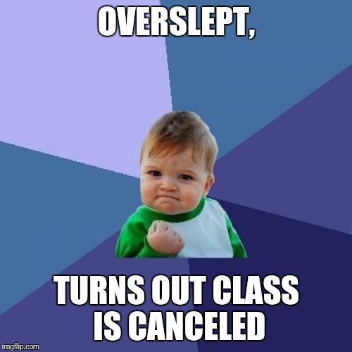 Success Kid Meme | OVERSLEPT, TURNS OUT CLASS IS CANCELED | image tagged in memes,success kid | made w/ Imgflip meme maker