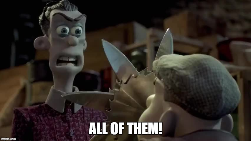 Mrs. Tweedy | ALL OF THEM! | image tagged in chicken run,mrs tweedy,all of them | made w/ Imgflip meme maker