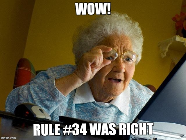 Grandma Finds The Internet Meme | WOW! RULE #34 WAS RIGHT | image tagged in memes,grandma finds the internet | made w/ Imgflip meme maker
