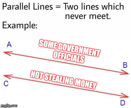 But remember, there are also some that actually want to help | SOME GOVERNMENT OFFICIALS NOT STEALING MONEY | image tagged in parellel lines,memes,government,government corruption | made w/ Imgflip meme maker
