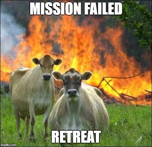 Evil Cows Meme | MISSION FAILED RETREAT | image tagged in memes,evil cows | made w/ Imgflip meme maker