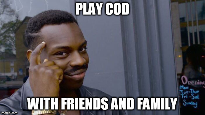 Roll Safe Think About It Meme | PLAY COD WITH FRIENDS AND FAMILY | image tagged in memes,roll safe think about it | made w/ Imgflip meme maker