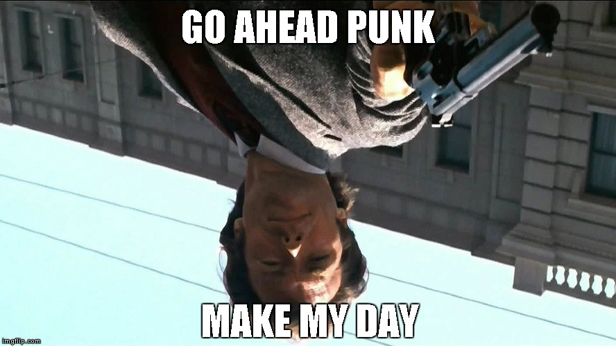 GO AHEAD PUNK MAKE MY DAY | made w/ Imgflip meme maker
