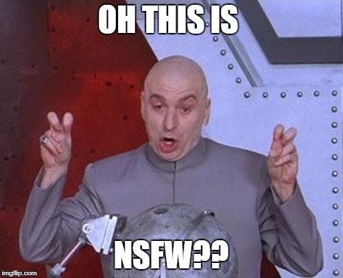 Dr Evil Laser Meme | OH THIS IS NSFW?? | image tagged in memes,dr evil laser | made w/ Imgflip meme maker