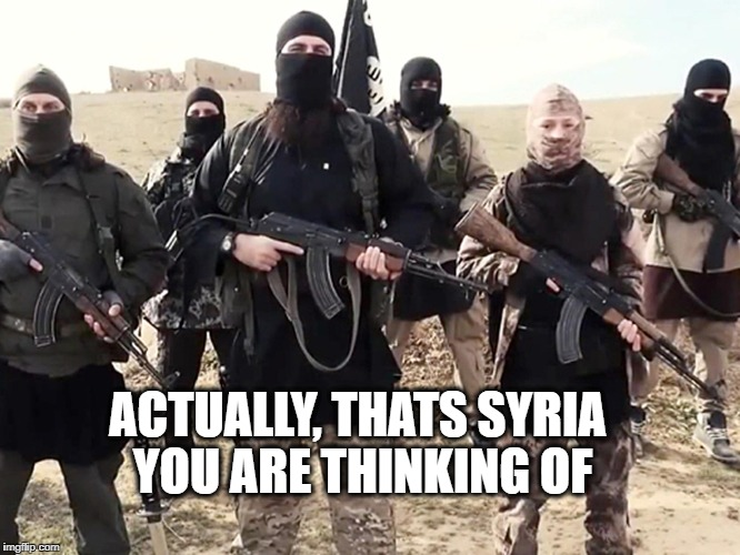 kkk in black sheets | ACTUALLY, THATS SYRIA YOU ARE THINKING OF | image tagged in kkk in black sheets | made w/ Imgflip meme maker
