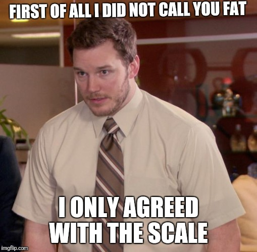 Afraid To Ask Andy | FIRST OF ALL I DID NOT CALL YOU FAT I ONLY AGREED WITH THE SCALE | image tagged in memes,afraid to ask andy | made w/ Imgflip meme maker