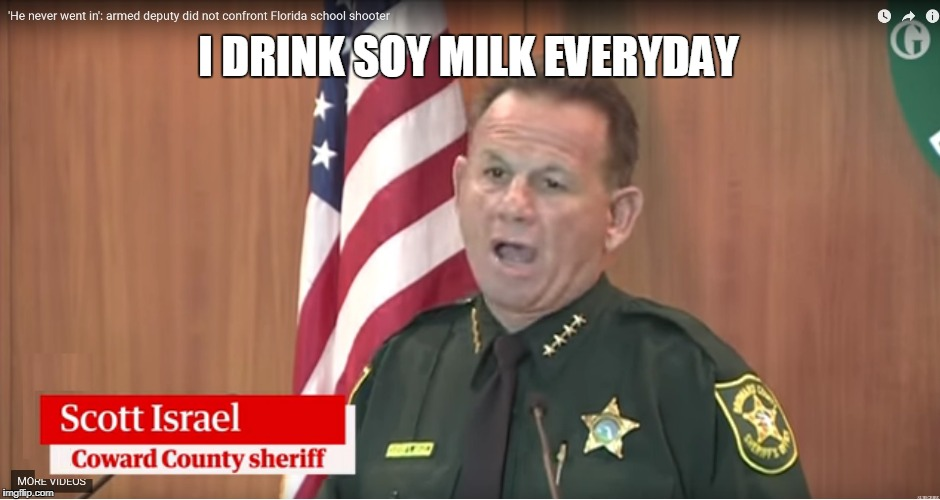 coward | I DRINK SOY MILK EVERYDAY | image tagged in coward | made w/ Imgflip meme maker