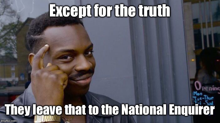 Roll Safe Think About It Meme | Except for the truth They leave that to the National Enquirer | image tagged in memes,roll safe think about it | made w/ Imgflip meme maker