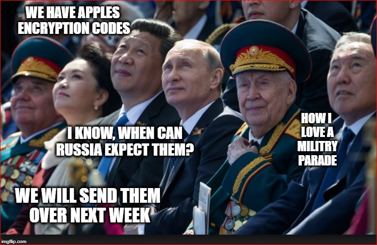 US no Security | WE HAVE APPLES ENCRYPTION CODES WE WILL SEND THEM OVER NEXT WEEK I KNOW, WHEN CAN RUSSIA EXPECT THEM? HOW I LOVE A MILITRY PARADE | image tagged in donald trump approves,china,russia,trump russia,putin | made w/ Imgflip meme maker