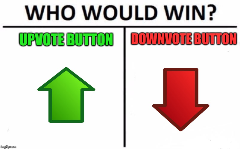 Who would win? *Comments* | UPVOTE BUTTON DOWNVOTE BUTTON | image tagged in memes,who would win | made w/ Imgflip meme maker