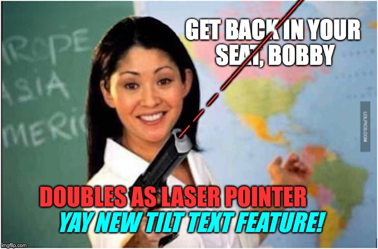 _ _ _ _____ ___ ____ YAY NEW TILT TEXT FEATURE! DOUBLES AS LASER POINTER | made w/ Imgflip meme maker