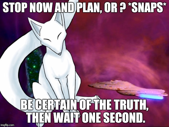 STOP NOW AND PLAN, OR ? *SNAPS* BE CERTAIN OF THE TRUTH, THEN WAIT ONE SECOND. | made w/ Imgflip meme maker