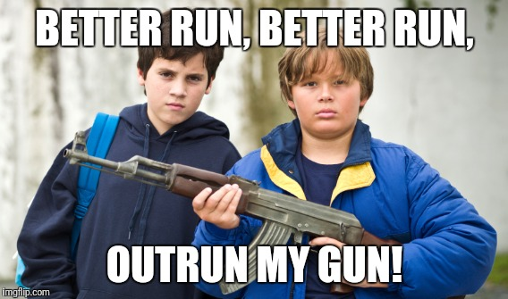 BETTER RUN, BETTER RUN, OUTRUN MY GUN! | made w/ Imgflip meme maker