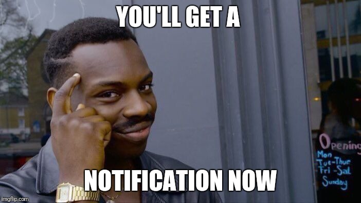 Roll Safe Think About It Meme | YOU'LL GET A NOTIFICATION NOW | image tagged in memes,roll safe think about it | made w/ Imgflip meme maker