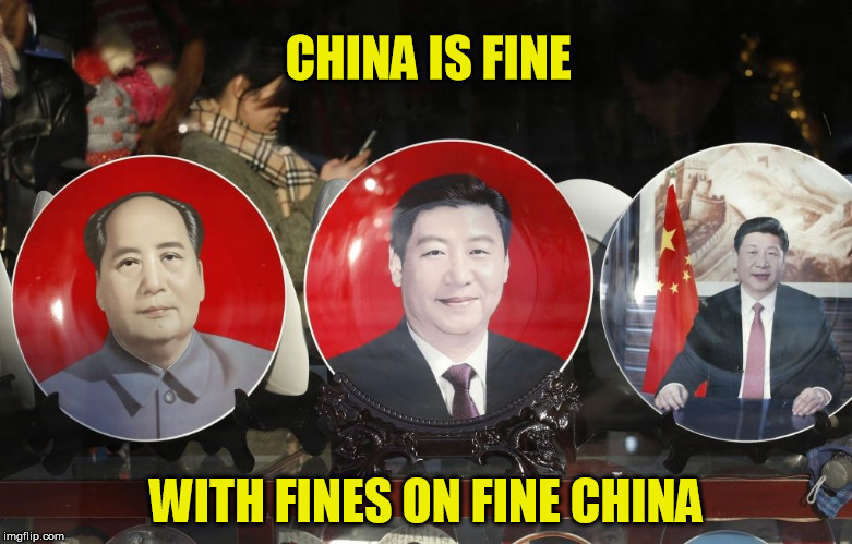 MAO, PART XI | CHINA IS FINE WITH FINES ON FINE CHINA | image tagged in china on china | made w/ Imgflip meme maker