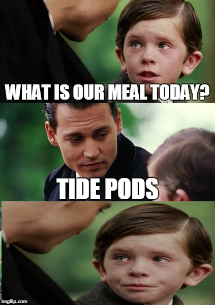 Finding Neverland Meme | WHAT IS OUR MEAL TODAY? TIDE PODS | image tagged in memes,finding neverland | made w/ Imgflip meme maker