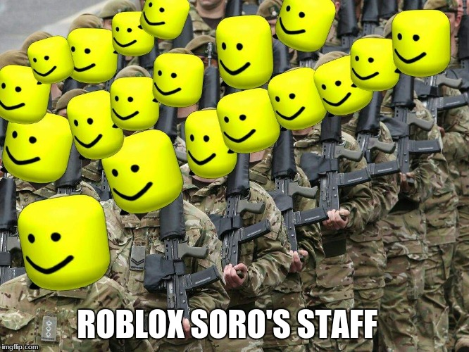 rip roblox | ROBLOX SORO'S STAFF | image tagged in soros,roblox,dumb,staff,ugh | made w/ Imgflip meme maker