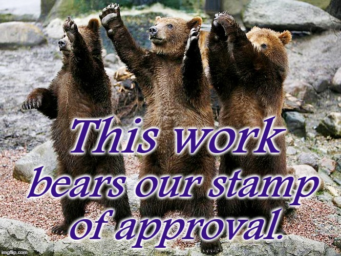 bears – how about yes | This work bears our stamp of approval. | image tagged in bears  how about yes | made w/ Imgflip meme maker