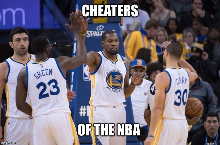 Golden State Warriors | CHEATERS OF THE NBA | image tagged in golden state warriors | made w/ Imgflip meme maker
