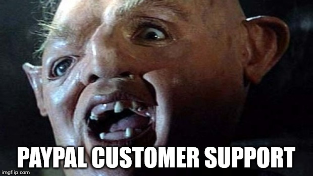 goonies | PAYPAL CUSTOMER SUPPORT | image tagged in goonies | made w/ Imgflip meme maker