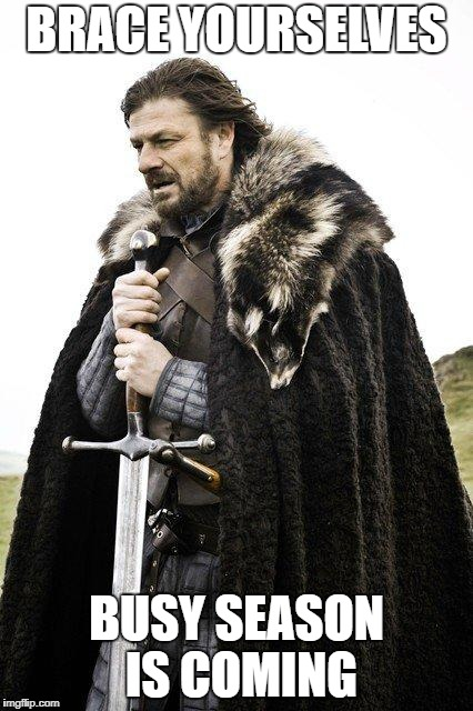 Brace Yourself | BRACE YOURSELVES BUSY SEASON IS COMING | image tagged in brace yourself | made w/ Imgflip meme maker