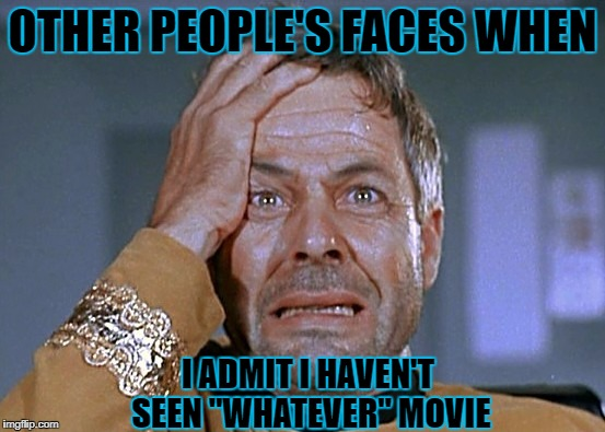 "OTHER PEOPLE'S FACES WHEN I ADMIT I HAVEN'T SEEN ""WHATEVER"" MOVIE 