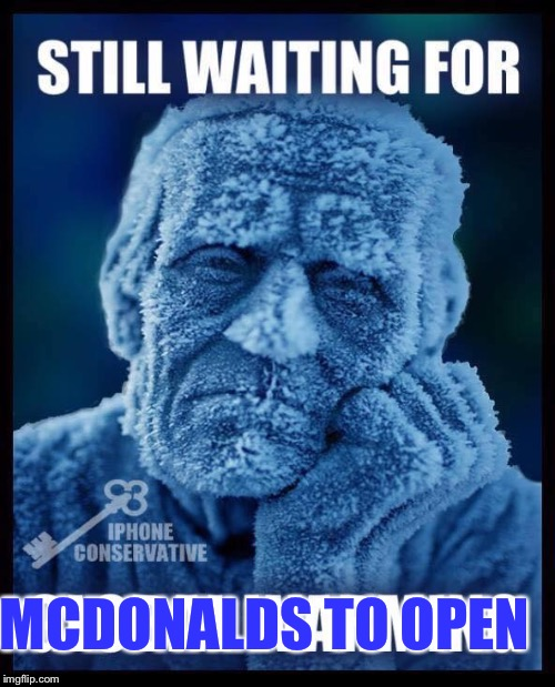 global warming | MCDONALDS TO OPEN | image tagged in global warming | made w/ Imgflip meme maker