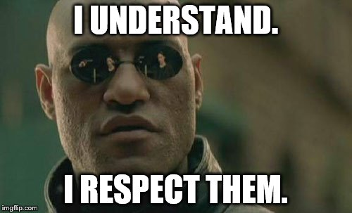 Matrix Morpheus Meme | I UNDERSTAND. I RESPECT THEM. | image tagged in memes,matrix morpheus | made w/ Imgflip meme maker