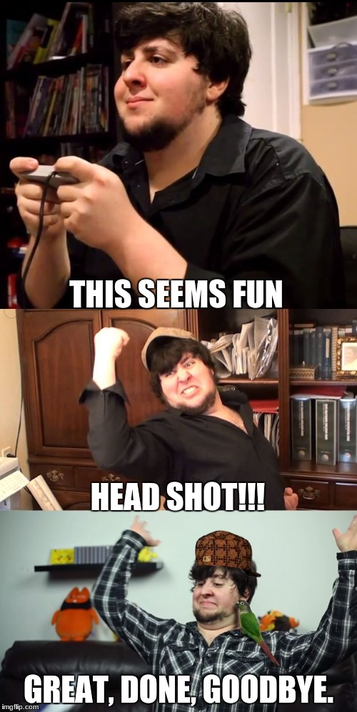 when john plays COD | THIS SEEMS FUN GREAT, DONE, GOODBYE. HEAD SHOT!!! | image tagged in jontron rage,win,rage,scumbag | made w/ Imgflip meme maker