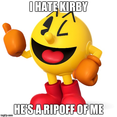 I HATE KIRBY HE'S A RIPOFF OF ME | image tagged in pac man | made w/ Imgflip meme maker