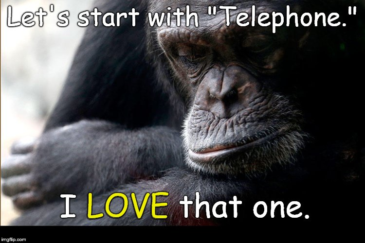 "Koko | Let's start with ""Telephone."" I LOVE that one. LOVE 