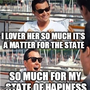 I LOVER HER SO MUCH IT'S A MATTER FOR THE STATE SO MUCH FOR MY STATE OF HAPINESS | made w/ Imgflip meme maker