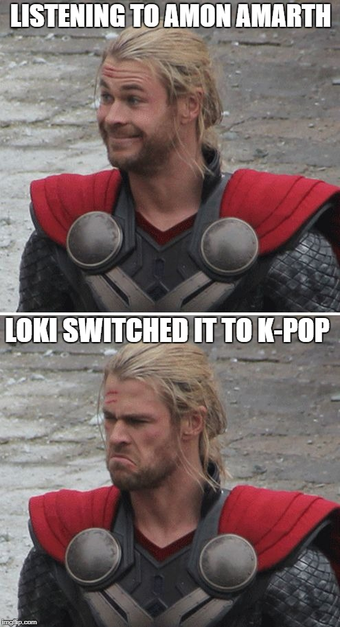Thor happy then sad | LISTENING TO AMON AMARTH LOKI SWITCHED IT TO K-POP | image tagged in thor happy then sad | made w/ Imgflip meme maker