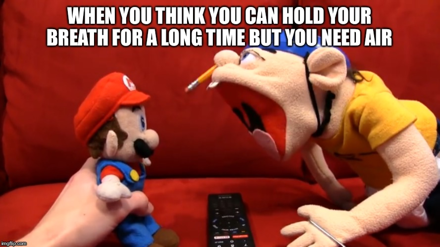 SML | WHEN YOU THINK YOU CAN HOLD YOUR BREATH FOR A LONG TIME BUT YOU NEED AIR | image tagged in sml,jeffy,youtube,super mario bros,puppet,super mario logan | made w/ Imgflip meme maker