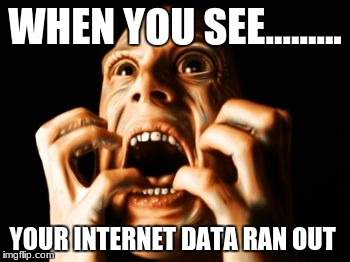 TRIGGERED | WHEN YOU SEE......... YOUR INTERNET DATA RAN OUT | image tagged in triggered | made w/ Imgflip meme maker