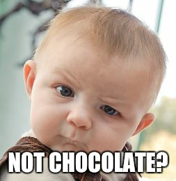 Skeptical Baby Meme | NOT CHOCOLATE? | image tagged in memes,skeptical baby | made w/ Imgflip meme maker