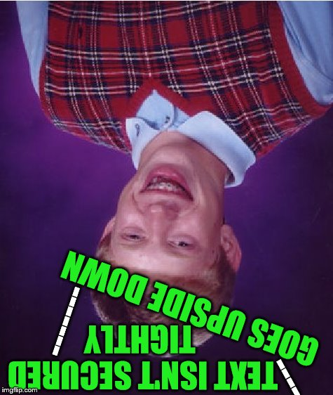 Bad Luck Brian | GOES UPSIDE DOWN TEXT ISN'T SECURED TIGHTLY ------- ---- | image tagged in memes,bad luck brian,upside down,imgflip,new feature | made w/ Imgflip meme maker