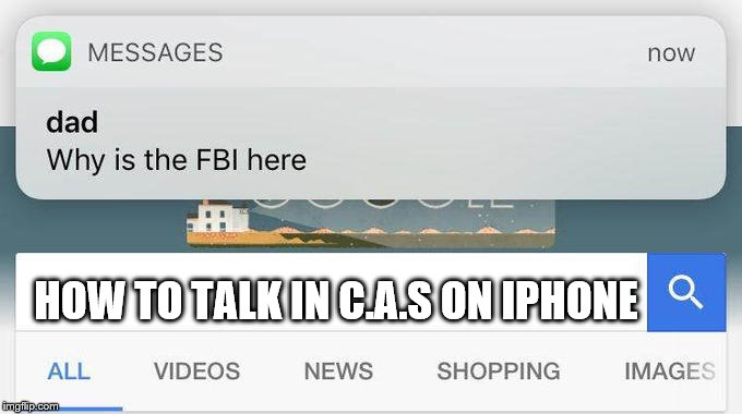 why is the FBI here? | HOW TO TALK IN C.A.S ON IPHONE | image tagged in why is the fbi here | made w/ Imgflip meme maker