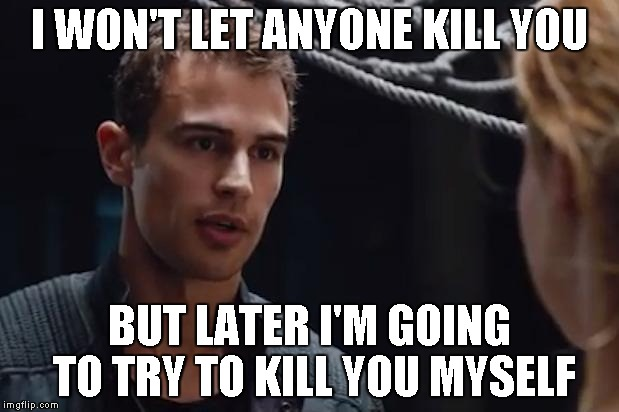I WON'T LET ANYONE KILL YOU BUT LATER I'M GOING TO TRY TO KILL YOU MYSELF | image tagged in theo james divergent | made w/ Imgflip meme maker