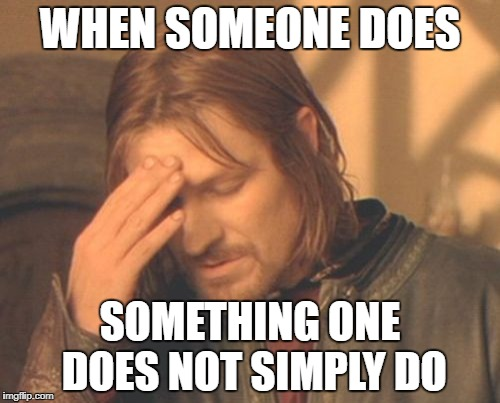 Frustrated Boromir Meme | WHEN SOMEONE DOES SOMETHING ONE DOES NOT SIMPLY DO | image tagged in memes,frustrated boromir | made w/ Imgflip meme maker