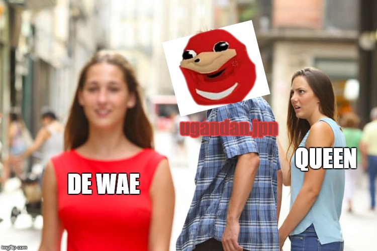 Distracted Boyfriend Meme | DE WAE ugandan.jpn QUEEN | image tagged in memes,distracted boyfriend | made w/ Imgflip meme maker