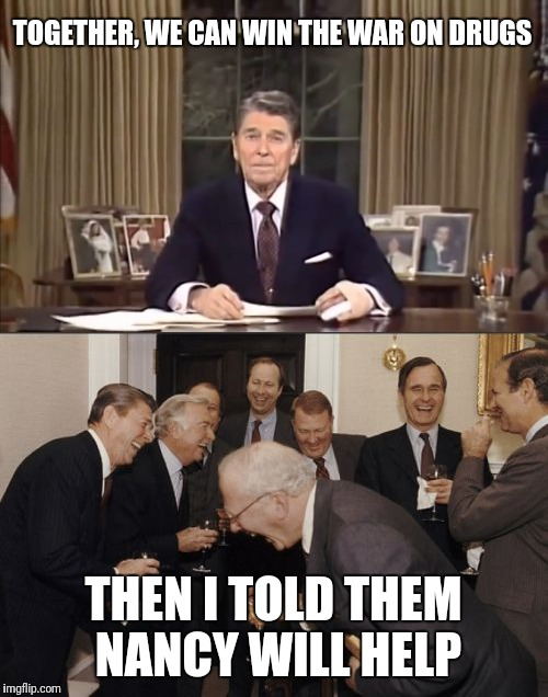 just say no | TOGETHER, WE CAN WIN THE WAR ON DRUGS THEN I TOLD THEM NANCY WILL HELP | image tagged in ronald reagan | made w/ Imgflip meme maker