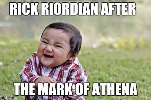 Evil Toddler Meme | RICK RIORDIAN AFTER THE MARK OF ATHENA | image tagged in memes,evil toddler | made w/ Imgflip meme maker