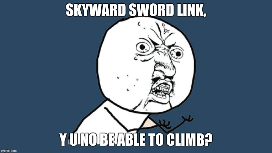 SKYWARD SWORD LINK, Y U NO BE ABLE TO CLIMB? | image tagged in yu no guy | made w/ Imgflip meme maker