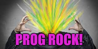PROG ROCK! | made w/ Imgflip meme maker