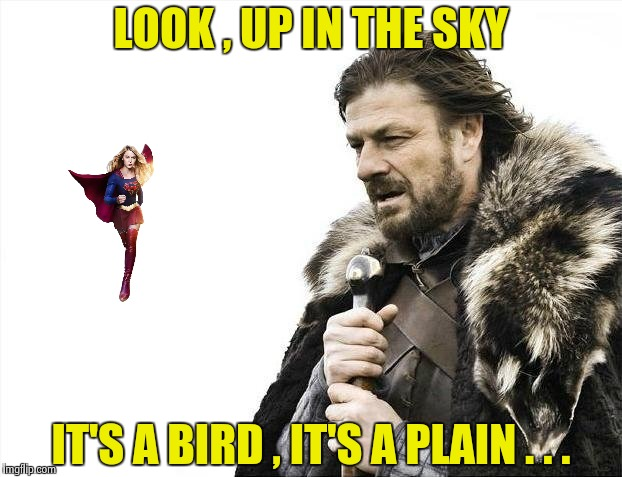 Brace Yourselves X is Coming Meme | LOOK , UP IN THE SKY IT'S A BIRD , IT'S A PLAIN . . . | image tagged in memes,brace yourselves x is coming | made w/ Imgflip meme maker