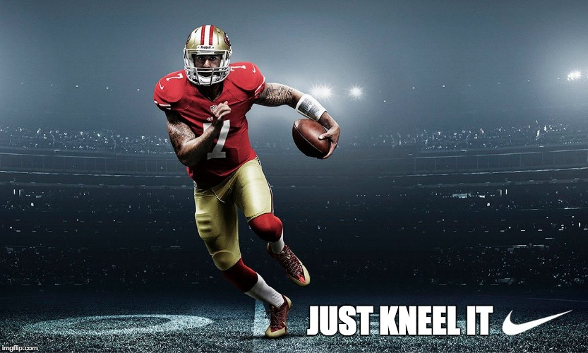 Culture Jam | JUST KNEEL IT | image tagged in colin kaepernick,nike | made w/ Imgflip meme maker